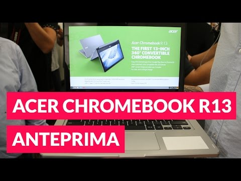 Acer Chromebook R13 ITA anteprima IFA 2016 • Ridble