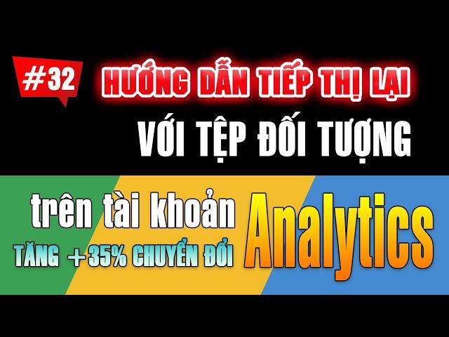 [Tùng Lê Ads] Sử dụng tệp đối tượng trên tài khoản Google Analytics để tiếp thị lại quảng cáo Google Ads #32