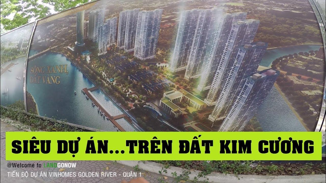 Tiến độ dự án chung cư Vinhomes Golden River, Nguyễn Hữu Cảnh, Bến Nghé, Quận 1 – Land Go Now ✔