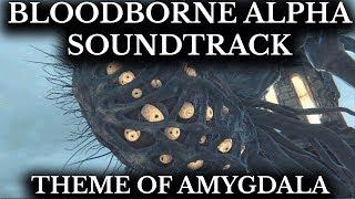 Bloodborne Alpha Soundtrack :: Theme of Amygdala :: False God …