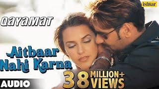 Download Aitbaar Nahi Karna - Full Song | Qayamat | Ajay Devgan &  Neha Dhupia | 90's Bollywood Romantic Song