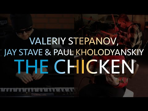VALERIY STEPANOV, JAY STAVE, PAUL KHOLODYANSKIY - THE CHICKEN