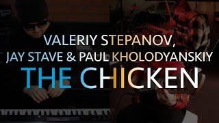 Download Valeriy Stepanov, Jay Stave, Paul Kholodyanskiy   The Chicken Mp3 and Videos