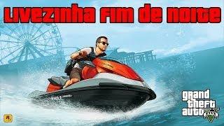 Ao Vivo GTA V - Fim de Noite - #RT