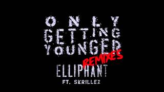 Elliphant & Skrillex   Only Getting Younger Brazzabelle Remix