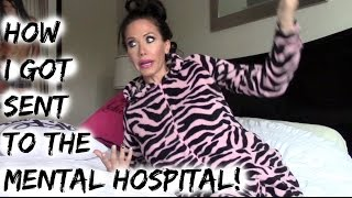 WHY I GOT SENT TO THE MENTAL HOSPITAL