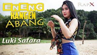 Download lagu Luki Safara - Eneng Kangen Abang (Official Music Video)