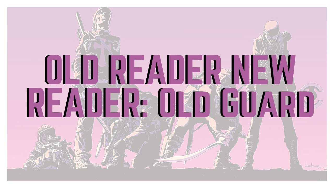 Old Reader, New Readers: The Old Guard Book One!