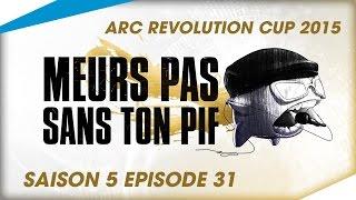 [Arc Revolution Cup 2015] - Meurs Pas Sans Ton Pif