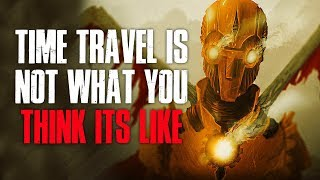 """Time Travel Is Not What You Think Its Like"" Creepypasta"