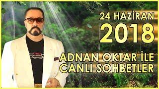 Adnan Oktar ile Sohbet Programı 24 Haziran 2018