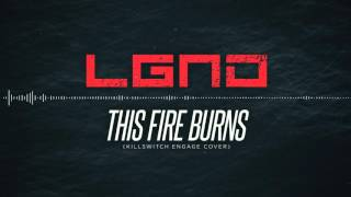 LGND - This Fire Burns (Killswitch Engage cover)
