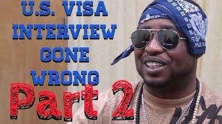 U.S. Visa Interview Gone Wrong (Part 2) (Clifford Owusu)