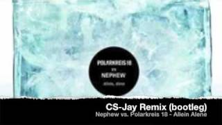 Nephew vs. Polarkreis 18 - Allein Alene - CS-Jay Remix (bootleg)
