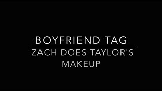 Boyfriend tag! Zach does my makeup Part I and Part II I do Zachs! K...
