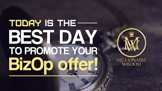 Today is the best day to promote your BizOp offer! - Millionaire Wisdom