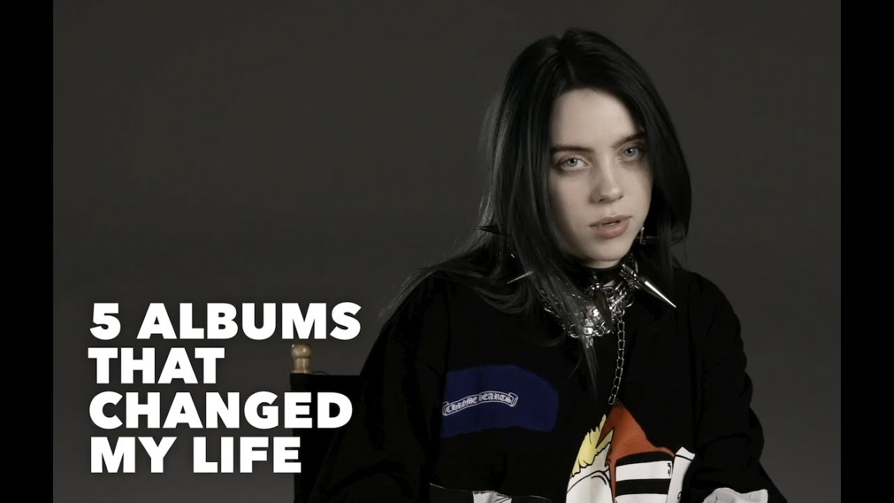 Billie Eilish: 5 Albums That Changed My Life