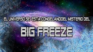 El universo se está congelando - el misterio del BIG FREEZE | VM Granmisterio