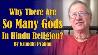 Why there are so many Gods in Hindu Religion? by Kshudhi Prabhu