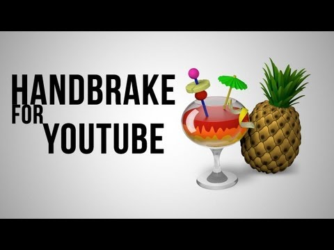 How To Use Handbrake For YouTube
