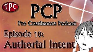 Pro Crastinators Podcast: Episode 10 - Authorial Intent