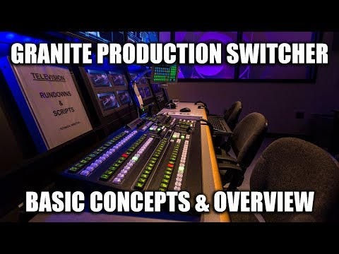 Control Room Video Training Series - Granite Production Switcher (Part 1 -Basic Concepts & Overview)