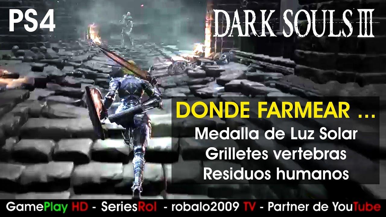 Dark Souls 3 farmear Medalla luz solar Grilletes vertebras Residuos ...