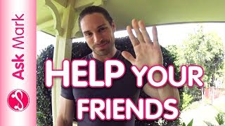 How To Help Your Friends With Self Esteem - Help Your Friends Believe in Themselves! | Ask Mark #83