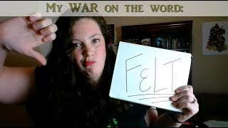 My war on the word FELT