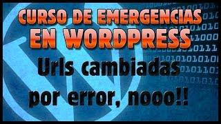3-Emergencias en Wordpress- Urls cambiadas por error
