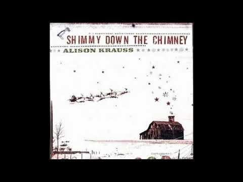 Alison Krauss  Shimmy Down The Chimney Fill Up My Stocking