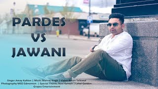 Pardes vs Jawani | Amay Kahlon | Aman Tallewal | Latest Punjabi Song 2017