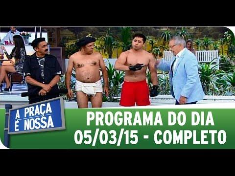 A Praça É Nossa - 05/03/15 - Completo