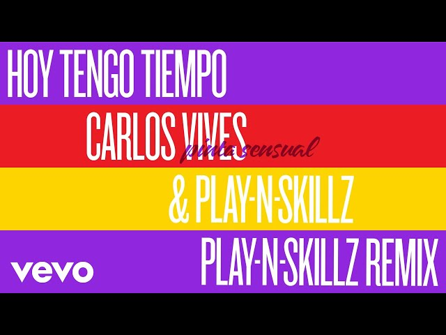 Carlos Vives, Play-N-Skillz - Hoy Tengo Tiempo (Pinta Sensual Play-N-Skillz Remix - Audio)