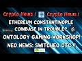 Ethereum Constantinople fork complete! Coinbase in jeopardy? Ontology Game Workshop! Switcheo OTC !