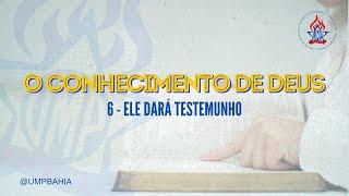 O Conhecimento de Deus: Ele dará testemunho • Rev. Jean Rios • UMP Bahia