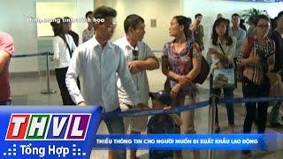 THVL | Người đưa tin 24G: Thiếu thông tin cho người muốn đi xuất khẩu lao động