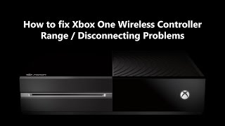 How to fix Xbox One Wireless Controller Range / Disconnecting Problems