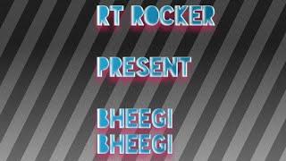 Bheegi Bheegi Cover Song || Rt Rocker || Rishabh Tiwari || Neha Kakkar || Tony Kakkar || Latest Song