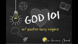GOD 101 / Pastor Larry Rogers // New Horizons Church