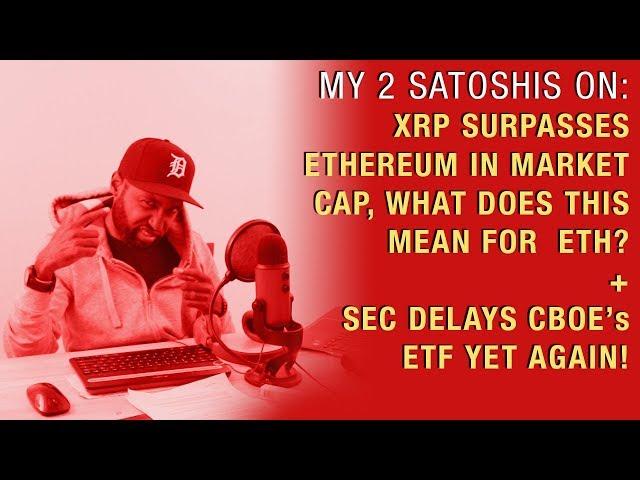 XRP Passes Ethereum in Market Cap! + SEC Delays CBOE's ETF Yet Again!
