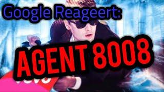 Google Reageert: Agent 8008. #7
