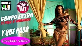 GRUPO EXTRA Ft. PELO D' AMBROSIO ► Y QUE PASO (OFFICIAL VIDEO) BACHATA thumbnail