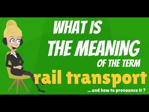 What is RAIL TRANSPORT? What does RAIL TRANSPORT mean? RAIL TRANSPORT meaning & explanation