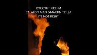 ROCKOUT RIDDIM ROCK OUT RIDDIM  its not right- Calaloo Man and Martin Trilla