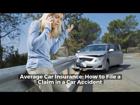Average Car Insurance How to File a Claim in a Car Accident