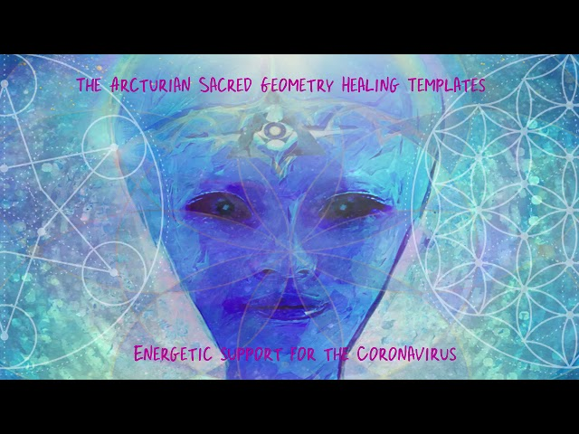 The Arcturian Sacred Geometry Healing Templates - Energetic Support for the Coronavirus Pandemic