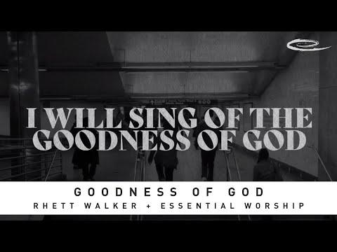 Rhett Walker & Essential Worship – Goodness of God