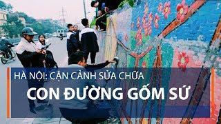 Hà Nội: Cận cảnh sửa chữa Con đường gốm sứ | VTC1