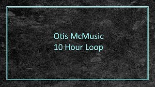 Otis McMusic - 10 Hour Loop